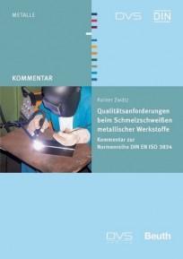 Qualitätsanforderungen beim Schmelzschweißen metallischer Werkstoffe - Kommentar zur DIN EN ISO 3834