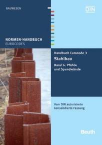 Normen-Handbuch Eurocode 3 - Stahlbau. Band 6: Pfähle und Spundwände
