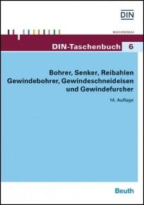 DIN-Taschenbuch 6. Bohrer, Senker, Reibahlen, Gewindebohrer, Gewindeschneideisen und Gewindefurcher