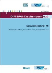DIN-DVS-Taschenbuch 532. Schweißtechnik 16 - Bolzenschweißen, Reibschweißen, Pressschweißen