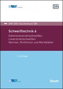 DIN-DVS-Taschenbuch 283. Schweißtechnik 6. Elektronenstrahlschweißen, Laserstrahlschweißen