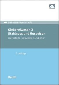 DIN-Taschenbuch 454/3. Gießereiwesen 3. Stahlguss und Gusseisen