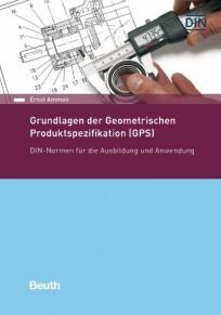Grundlagen der Geometrischen Produktspezifikation (GPS)