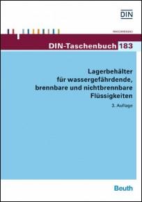 DIN-Taschenbuch 183. Lagerbehälter für wassergefährdende, brennbare und nichtbrennbare Flüssigkeiten