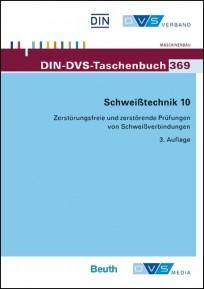 DIN-DVS-Taschenbuch 369. Schweißtechnik 10. Zerstörungsfreie und zerstörende Prüfungen von Schweißverbindungen