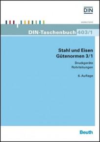 DIN-Taschenbuch 403/1. Stahl und Eisen: Gütenormen 3/1. Druckgeräte, Rohrleitungen