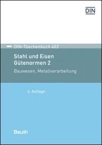DIN-Taschenbuch 402. Stahl und Eisen: Gütenormen 2 - Bauwesen, Metallverarbeitung