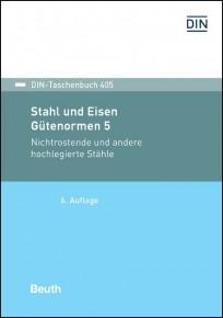 DIN-Taschenbuch 405. Stahl und Eisen: Gütenormen 5 - Nichtrostende und andere hochlegierte Stähle