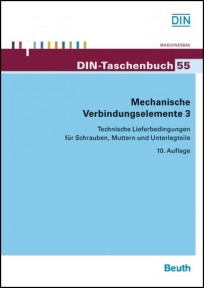 DIN-Taschenbuch 55. Mechanische Verbindungselemente 3. Technische Lieferbedingungen für Schrauben, Muttern und Unterlegteile