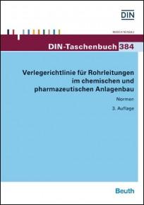 DIN-Taschenbuch 384. Verlegerrichtlinie für Rohrleitungen im chemischen und pharmazeutischen Anlagenbau