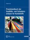 Praxishandbuch der Qualitäts- und Schadensanalyse für Kunststoffe